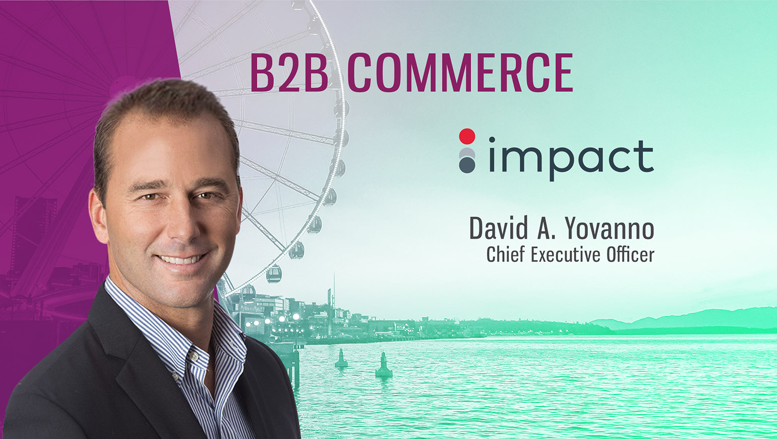 David A. Yovanno, CEO of Impact. B2B commerce