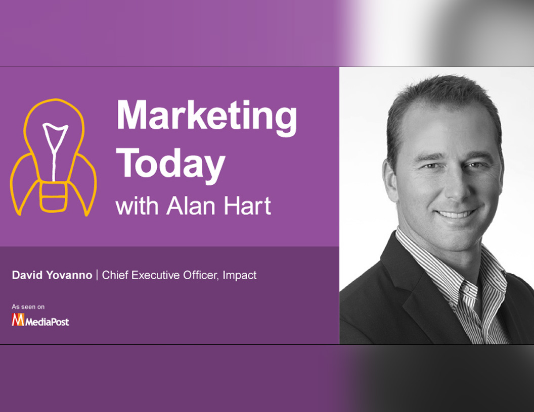 David A. Yovanno, CEO at Impact on the Marketing Today Podcast with Alan Hart