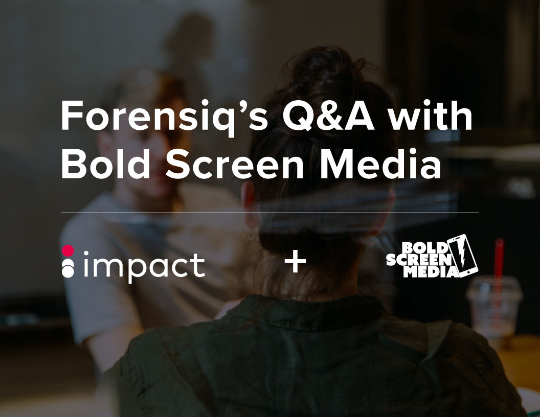 Bold Screen Media interview with Forensiq Impact